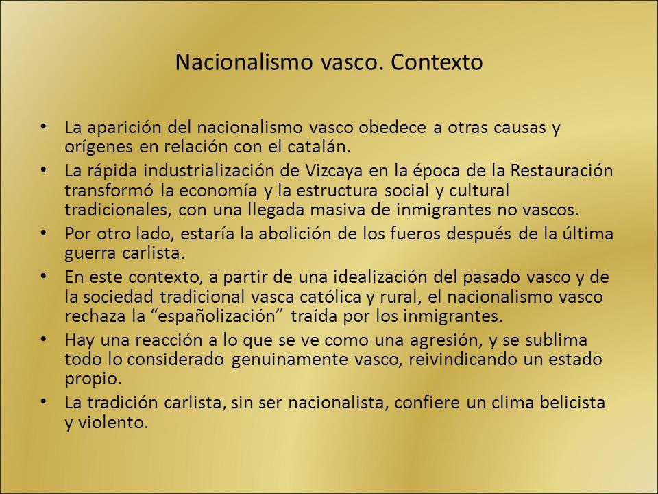 Nacionalismo vasco. Contexto La aparición del nacionalismo vasco obedece a otras causas y orígenes en relación con el catalán. La rápida industrializa
