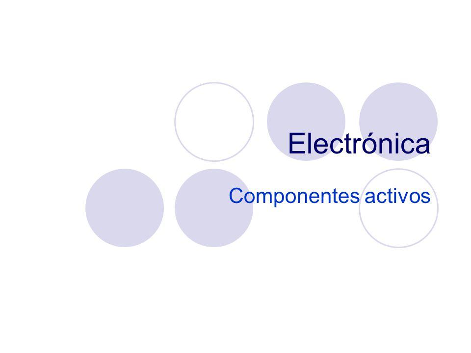 Electrónica Componentes activos