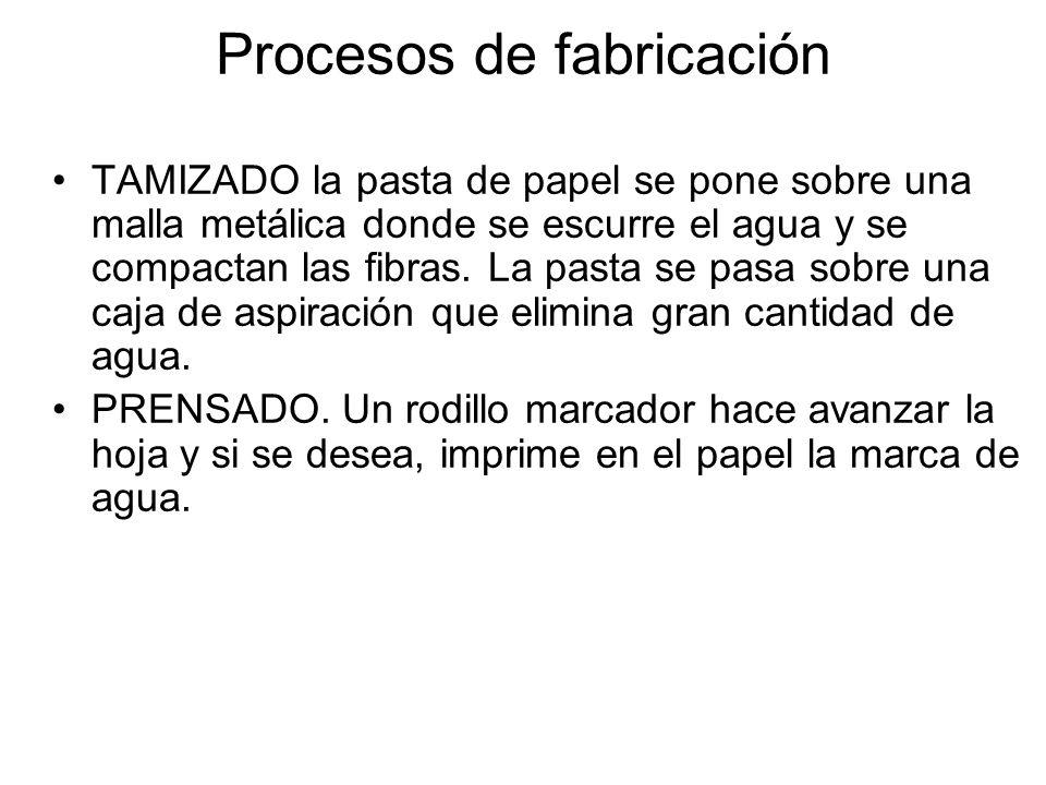 Procesos de fabricación TAMIZADO la pasta de papel se pone sobre una malla metálica donde se escurre el agua y se compactan las fibras. La pasta se pa