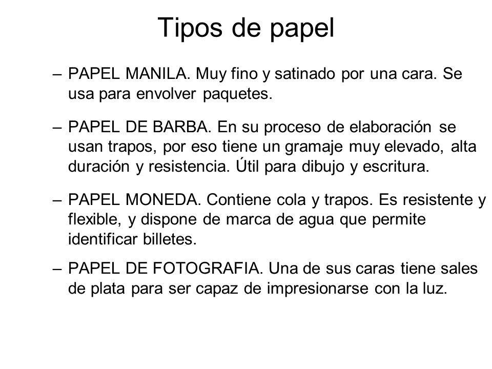 Tipos de papel –PAPEL MANILA. Muy fino y satinado por una cara. Se usa para envolver paquetes. –PAPEL DE BARBA. En su proceso de elaboración se usan t