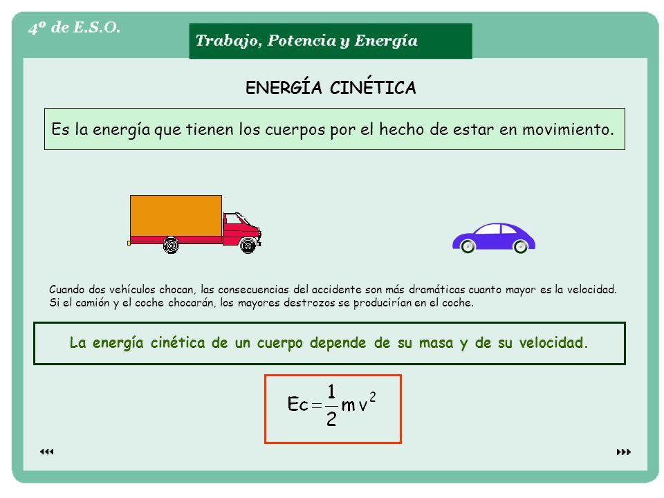 ENERGÍA CINÉTICA Es la energía que tienen los cuerpos por el hecho de estar en movimiento. La energía cinética de un cuerpo depende de su masa y de su