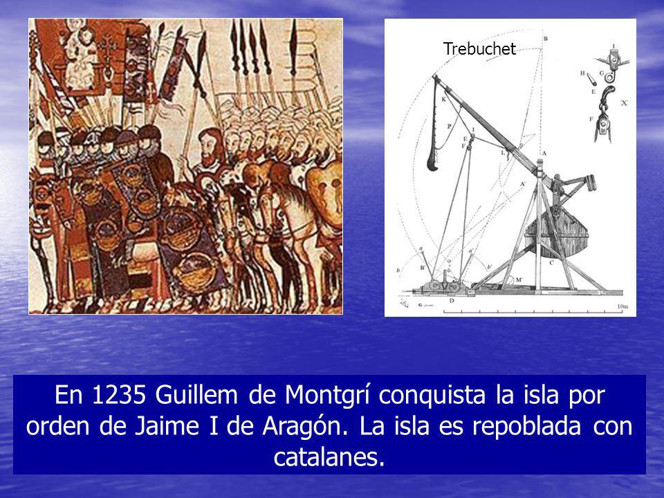 En 1235 Guillem de Montgrí conquista la isla por orden de Jaime I de Aragón. La isla es repoblada con catalanes. Trebuchet
