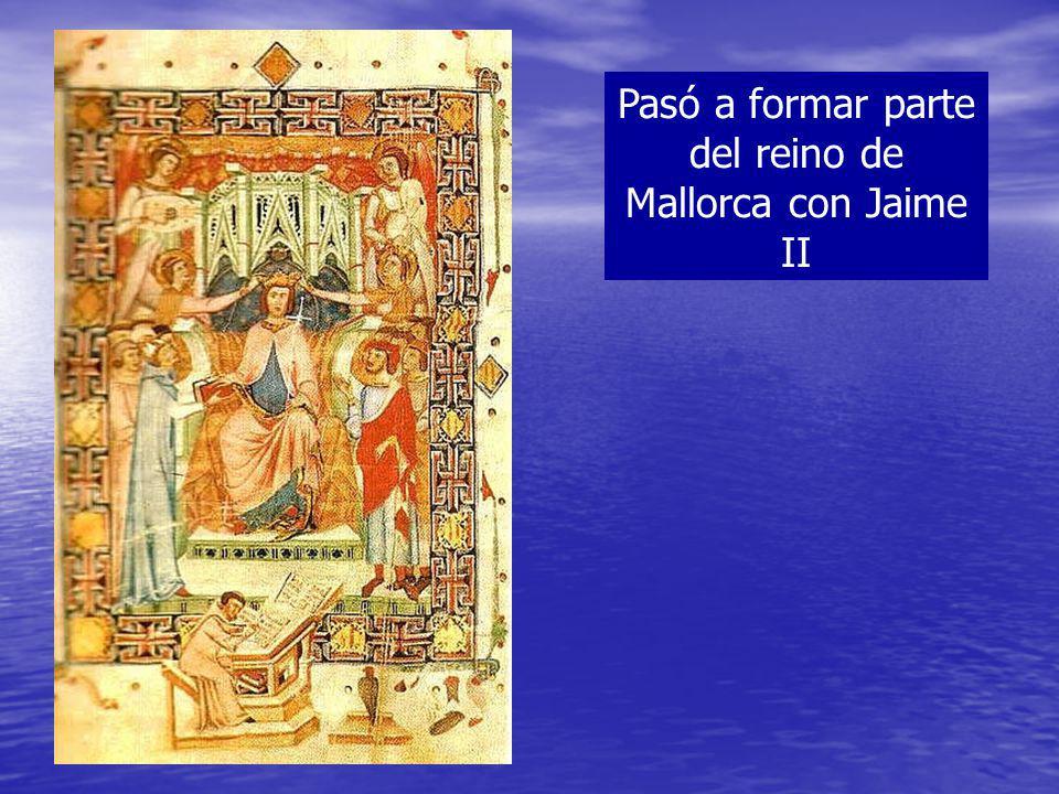 Pasó a formar parte del reino de Mallorca con Jaime II