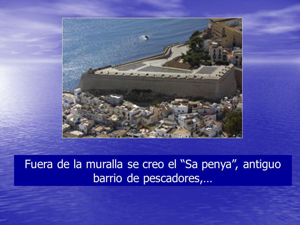 Fuera de la muralla se creo el Sa penya, antiguo barrio de pescadores,…