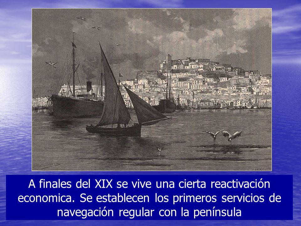 A finales del XIX se vive una cierta reactivación economica. Se establecen los primeros servicios de navegación regular con la península