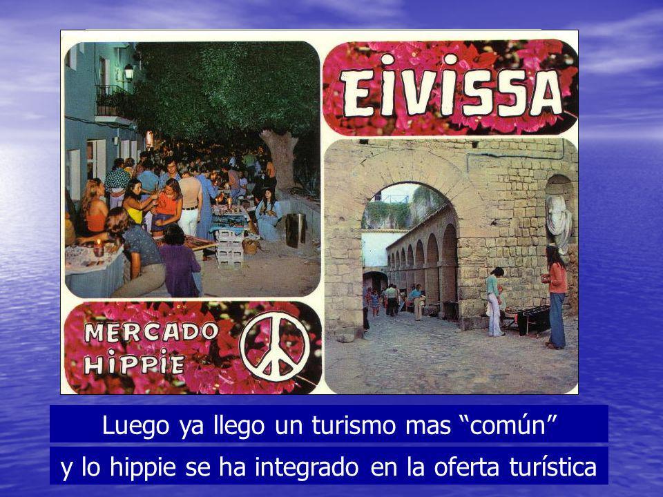 Luego ya llego un turismo mas común y lo hippie se ha integrado en la oferta turística