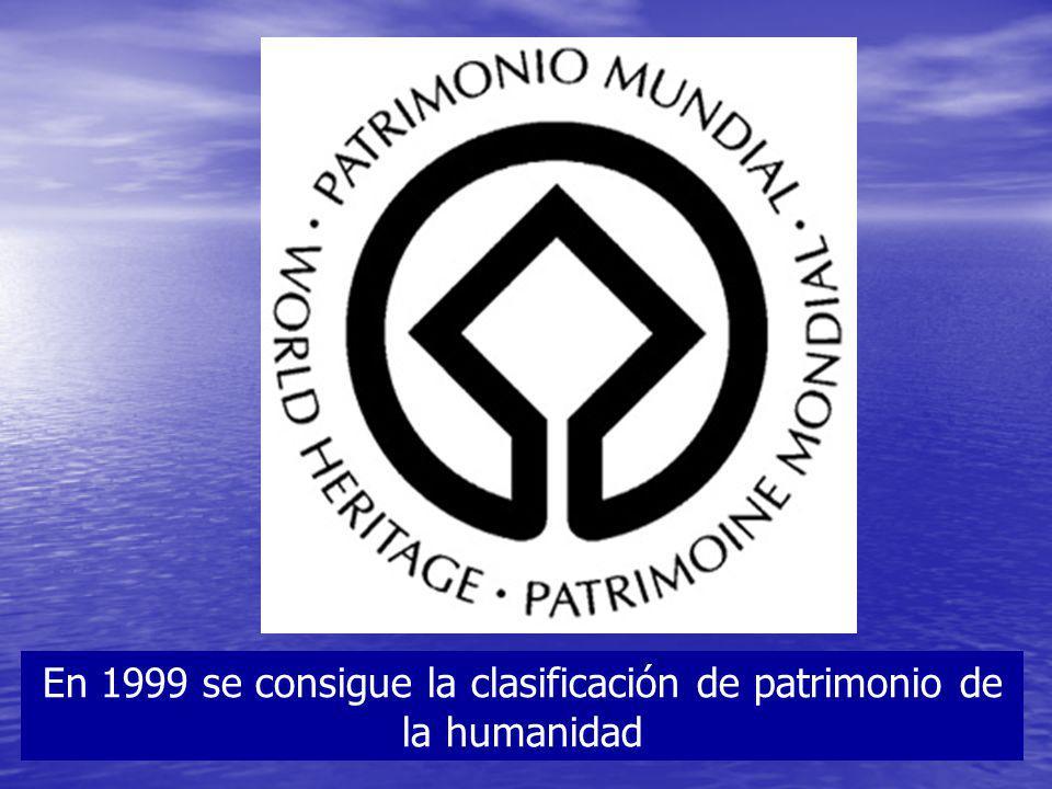 En 1999 se consigue la clasificación de patrimonio de la humanidad