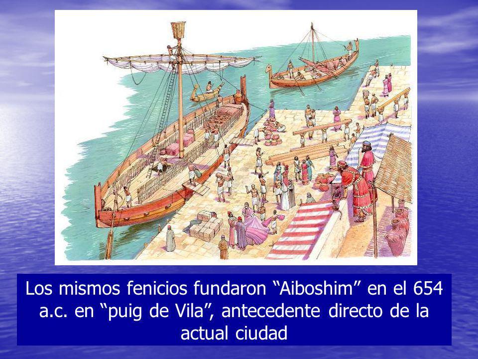 Los mismos fenicios fundaron Aiboshim en el 654 a.c. en puig de Vila, antecedente directo de la actual ciudad