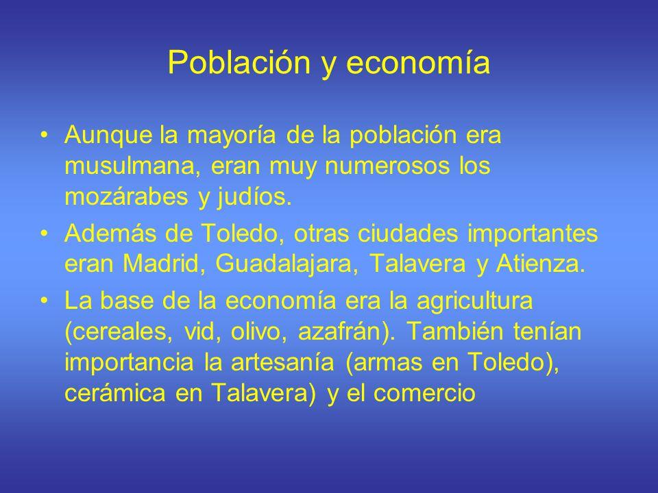 Población y economía Aunque la mayoría de la población era musulmana, eran muy numerosos los mozárabes y judíos. Además de Toledo, otras ciudades impo