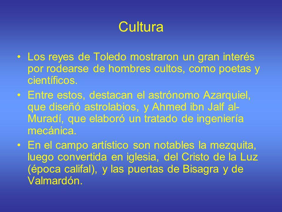 Cultura Los reyes de Toledo mostraron un gran interés por rodearse de hombres cultos, como poetas y científicos. Entre estos, destacan el astrónomo Az
