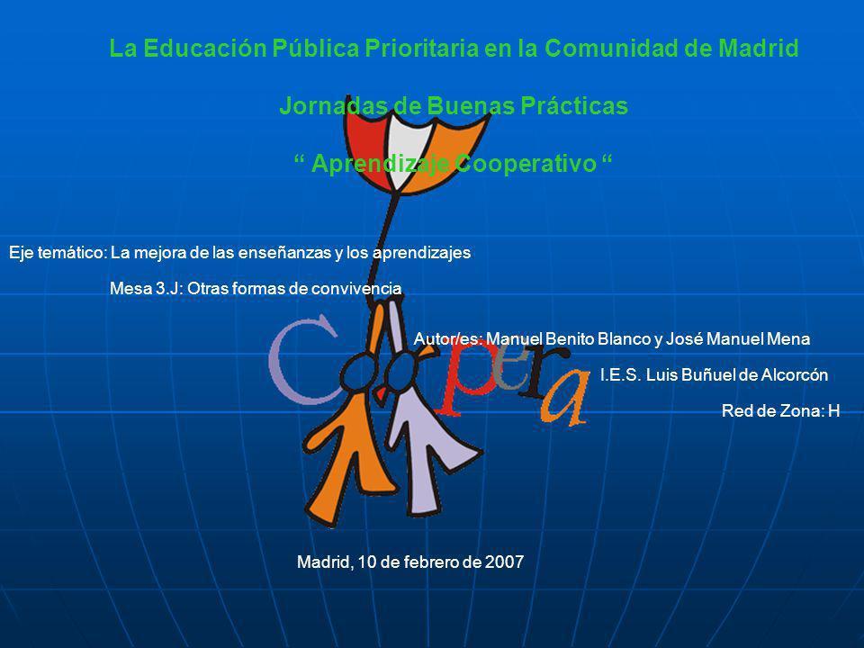 La Educación Pública Prioritaria en la Comunidad de Madrid Jornadas de Buenas Prácticas Aprendizaje Cooperativo Eje temático: La mejora de las enseñan
