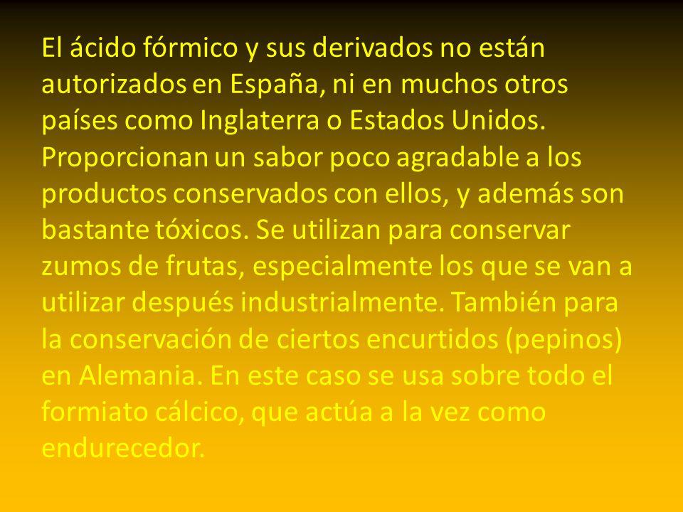El ácido fórmico y sus derivados no están autorizados en España, ni en muchos otros países como Inglaterra o Estados Unidos. Proporcionan un sabor poc