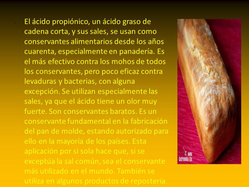 El ácido propiónico, un ácido graso de cadena corta, y sus sales, se usan como conservantes alimentarios desde los años cuarenta, especialmente en pan