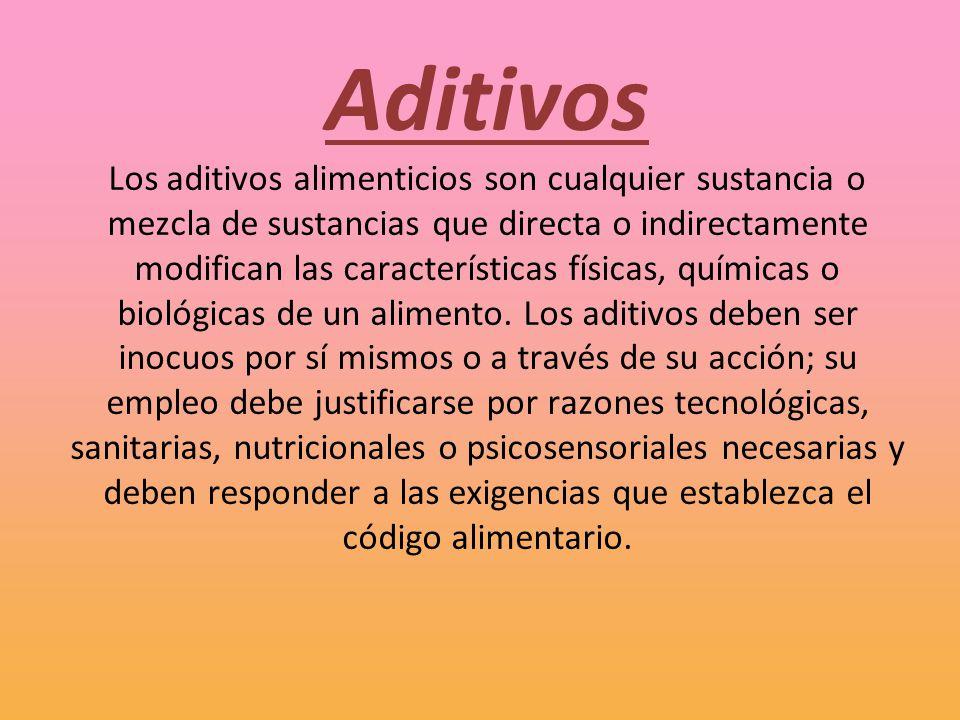 Aditivos Los aditivos alimenticios son cualquier sustancia o mezcla de sustancias que directa o indirectamente modifican las características físicas,