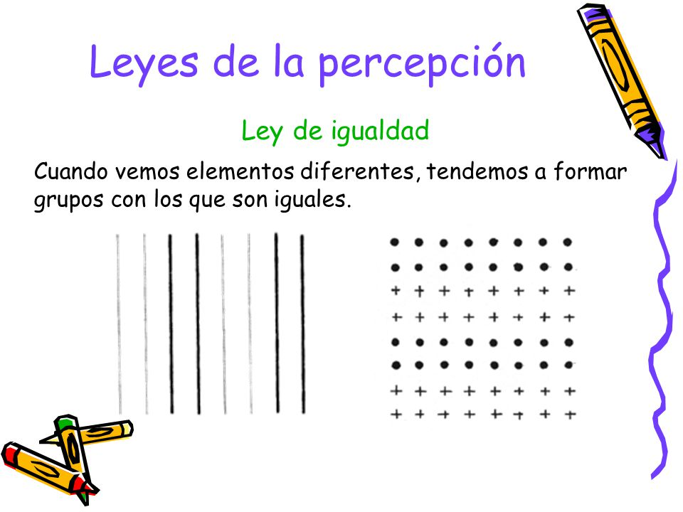 Leyes de la percepción Cuando vemos varios elementos, el cerebro forma grupos juntando aquellos que se encuentran más próximos. Ley de proximidad
