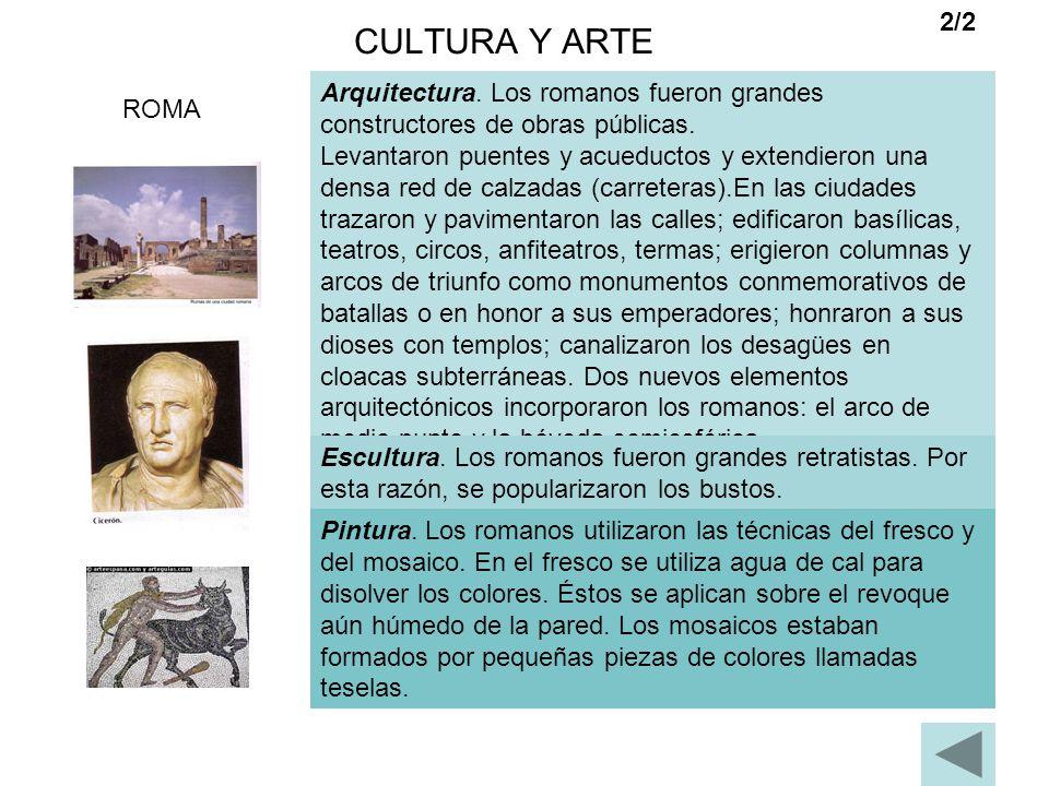 CULTURA Y ARTE 2/2 ROMA Arquitectura. Los romanos fueron grandes constructores de obras públicas. Levantaron puentes y acueductos y extendieron una de