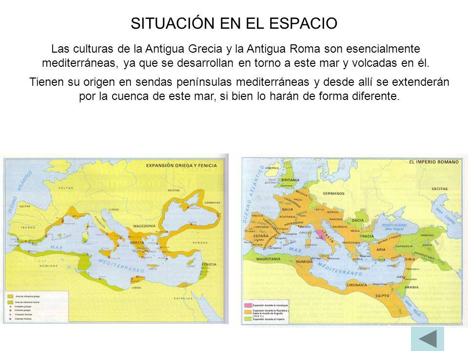 SITUACIÓN EN EL ESPACIO Las culturas de la Antigua Grecia y la Antigua Roma son esencialmente mediterráneas, ya que se desarrollan en torno a este mar