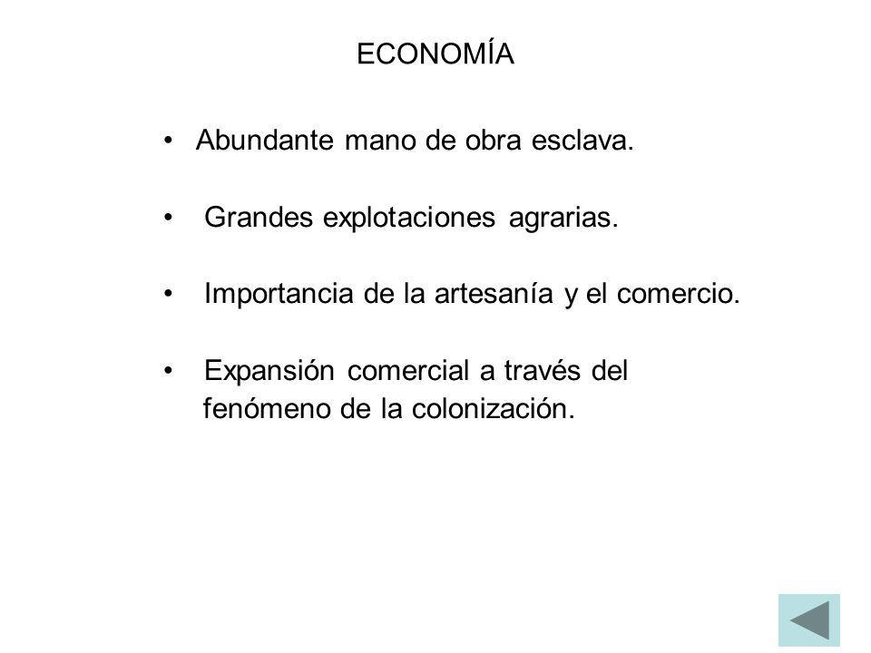 ECONOMÍA Abundante mano de obra esclava. Grandes explotaciones agrarias. Importancia de la artesanía y el comercio. Expansión comercial a través del f