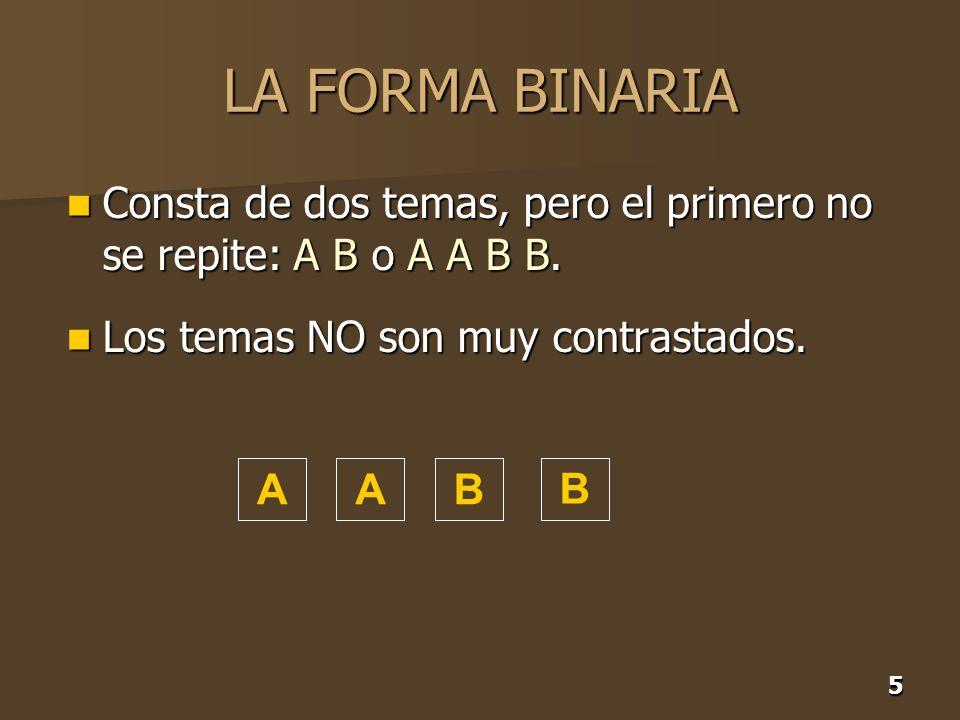 5 LA FORMA BINARIA Consta de dos temas, pero el primero no se repite: A B o A A B B. Consta de dos temas, pero el primero no se repite: A B o A A B B.