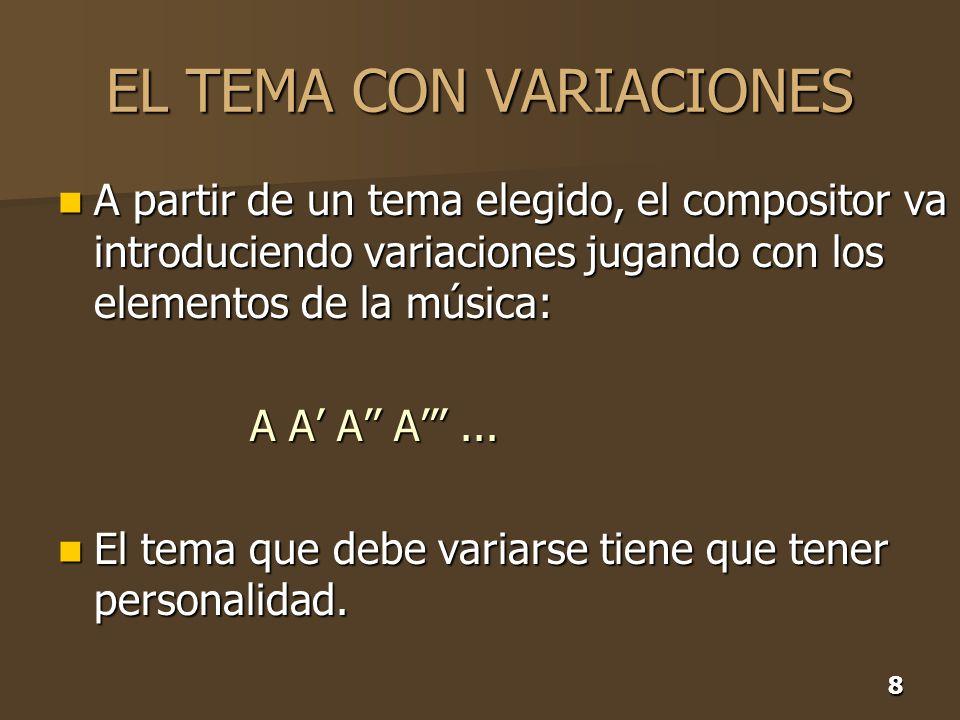 8 EL TEMA CON VARIACIONES A partir de un tema elegido, el compositor va introduciendo variaciones jugando con los elementos de la música: A partir de