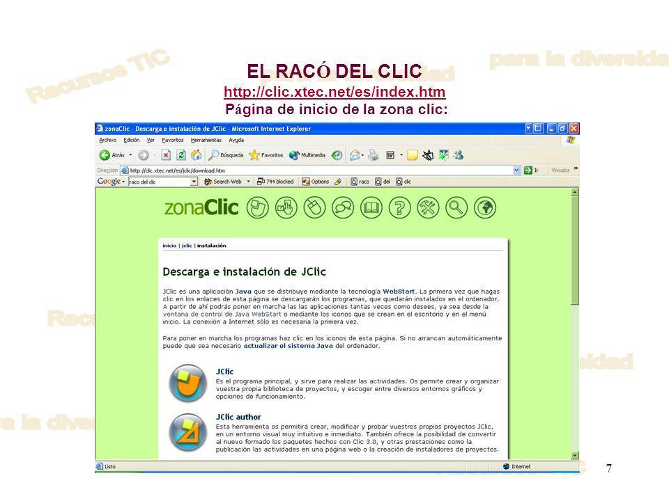 7 EL RAC Ó DEL CLIC http://clic.xtec.net/es/index.htm P á gina de inicio de la zona clic: http://clic.xtec.net/es/index.htm