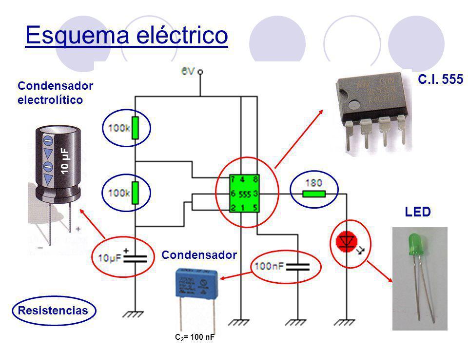 Esquema eléctrico C.I. 555 C 2 = 100 nF Condensador 10 μF Condensador electrolítico LED Resistencias