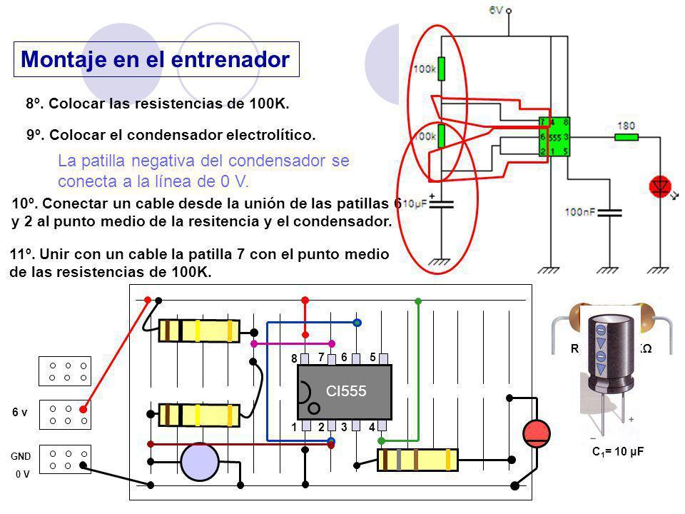 Montaje en el entrenador 6 v GND 0 V 10º. Conectar un cable desde la unión de las patillas 6 y 2 al punto medio de la resitencia y el condensador. 8º.