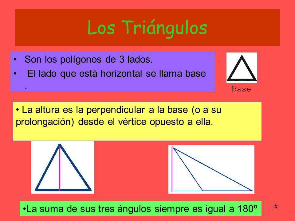 SO5 Los Triángulos Son los polígonos de 3 lados. El lado que está horizontal se llama base. base La altura es la perpendicular a la base (o a su prolo