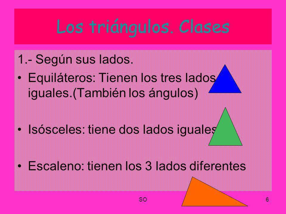 SO6 Los triángulos. Clases 1.- Según sus lados. Equiláteros: Tienen los tres lados iguales.(También los ángulos) Isósceles: tiene dos lados iguales. E