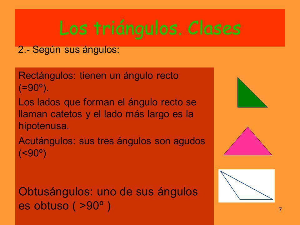 SO7 Los triángulos. Clases 2.- Según sus ángulos: Rectángulos: tienen un ángulo recto (=90º). Los lados que forman el ángulo recto se llaman catetos y