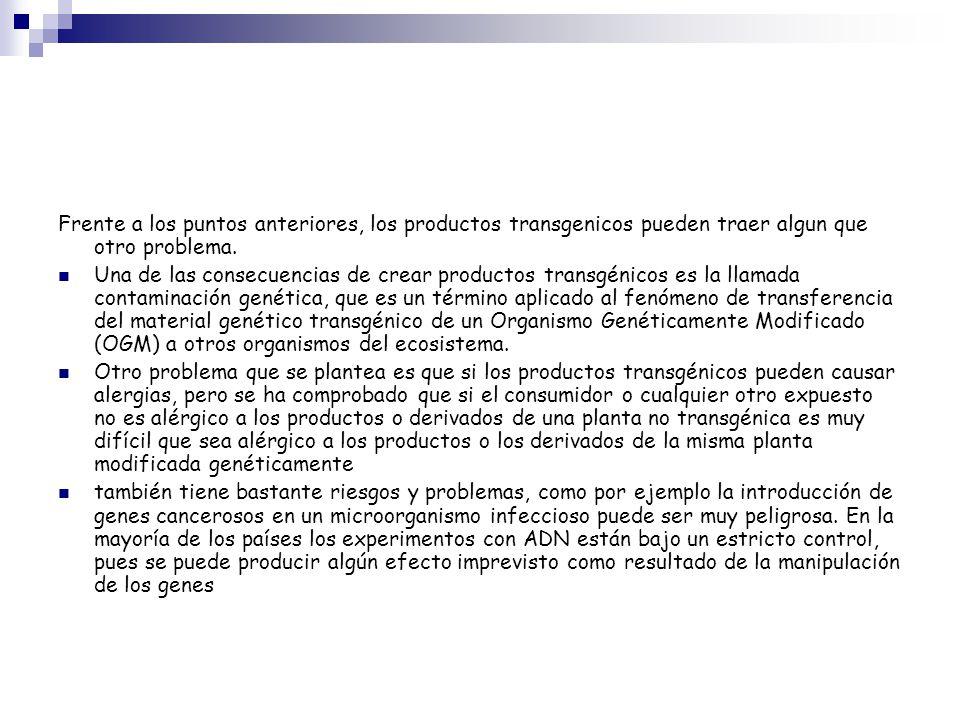 Frente a los puntos anteriores, los productos transgenicos pueden traer algun que otro problema.