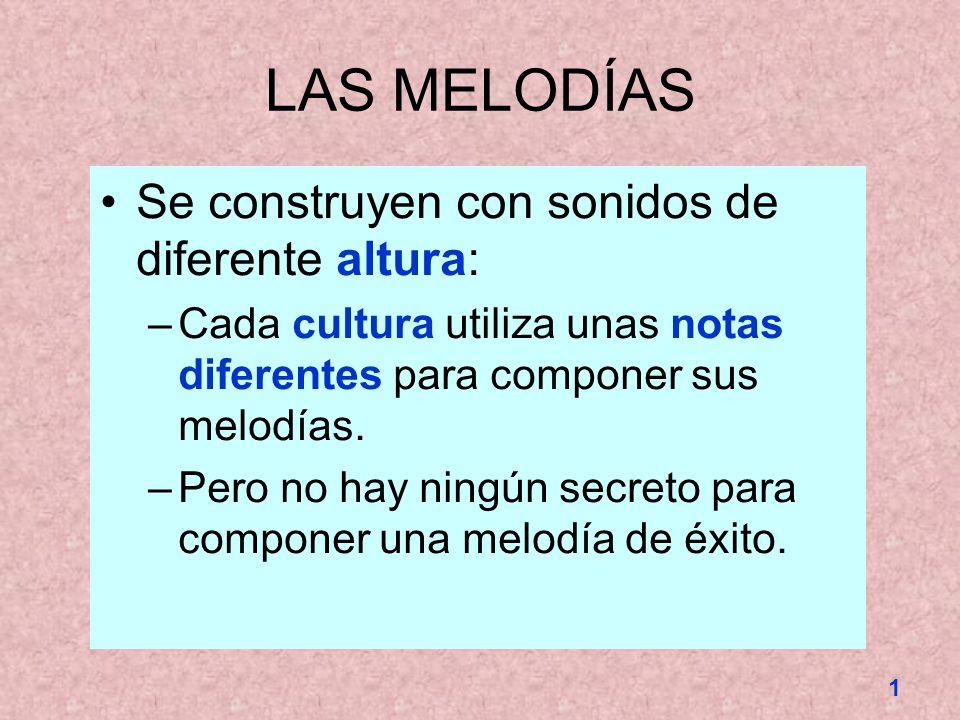 Se construyen con sonidos de diferente altura: –Cada cultura utiliza unas notas diferentes para componer sus melodías. –Pero no hay ningún secreto par