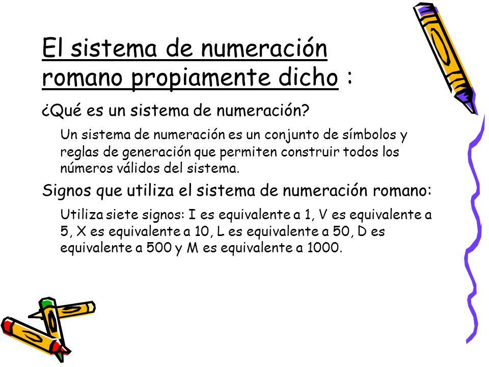Reglas del sistema de numeración romano: Si a la derecha de una cifra romana de escribe otra igual o menor, el valor de ésta se suma a la anterior.
