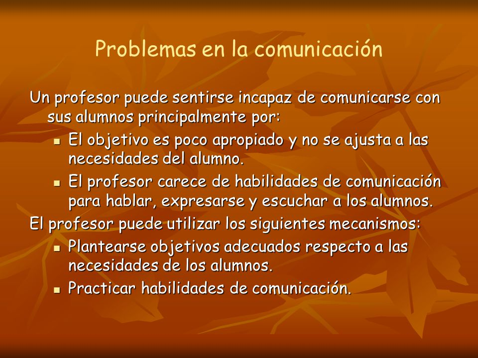 Un profesor puede sentirse incapaz de comunicarse con sus alumnos principalmente por: El objetivo es poco apropiado y no se ajusta a las necesidades del alumno.