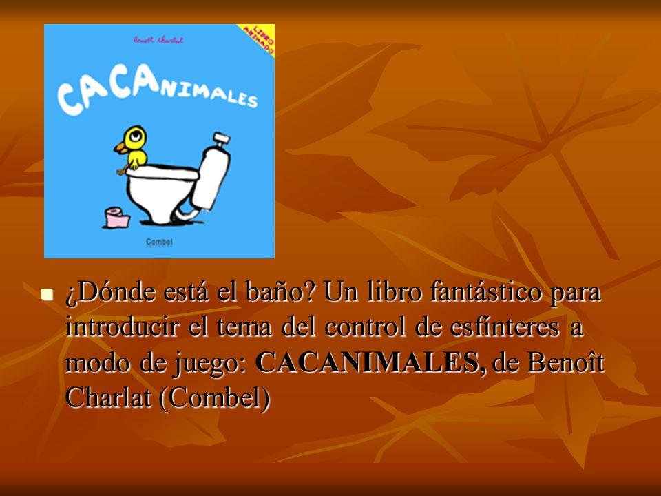 ¿Dónde está el baño? Un libro fantástico para introducir el tema del control de esfínteres a modo de juego: CACANIMALES, de Benoît Charlat (Combel) ¿D