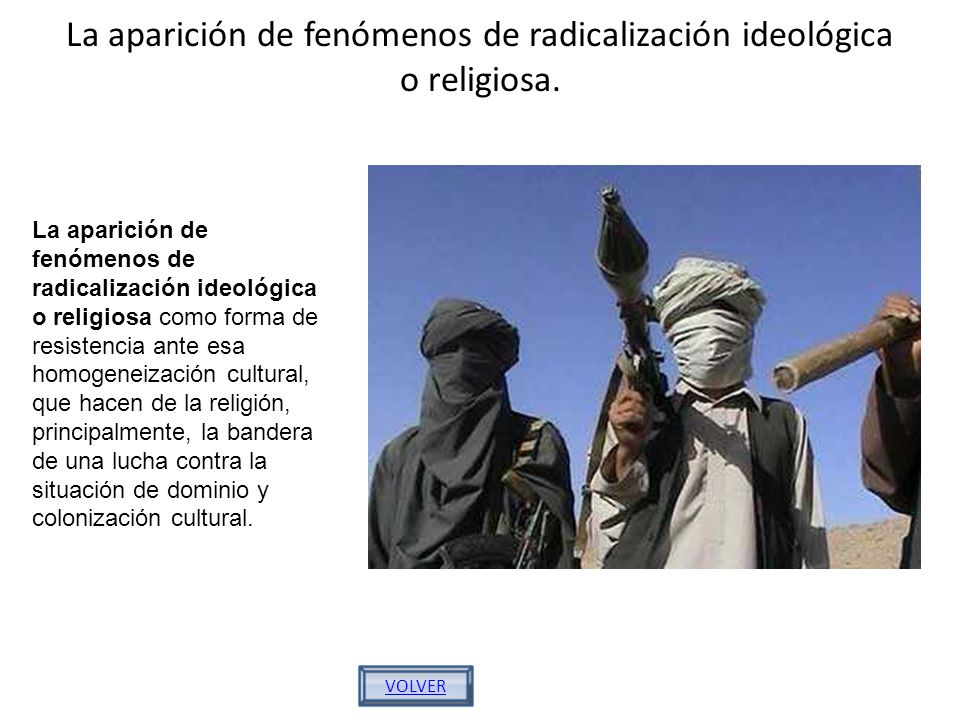La aparición de fenómenos de radicalización ideológica o religiosa. VOLVER La aparición de fenómenos de radicalización ideológica o religiosa como for