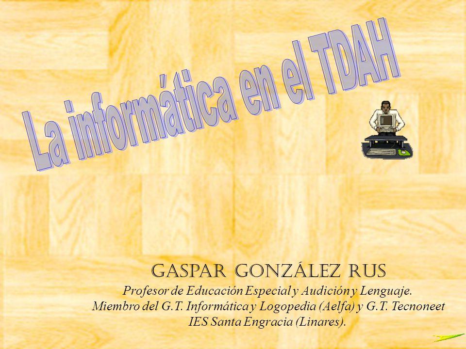 Gaspar González Rus Profesor de Educación Especial y Audición y Lenguaje. Miembro del G.T. Informática y Logopedia (Aelfa) y G.T. Tecnoneet IES Santa