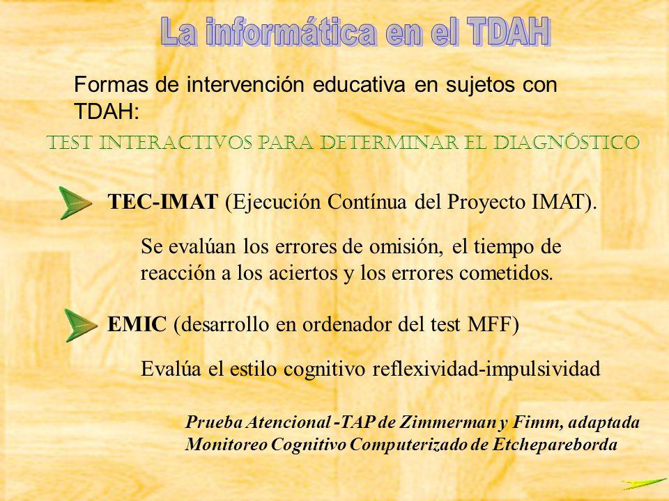 Formas de intervención educativa en sujetos con TDAH: Test interactivos para determinar el diagnóstico TEC-IMAT (Ejecución Contínua del Proyecto IMAT)