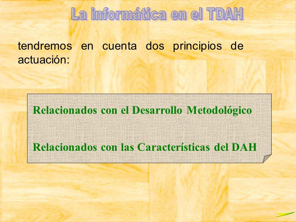 tendremos en cuenta dos principios de actuación: Relacionados con el Desarrollo Metodológico Relacionados con las Características del DAH