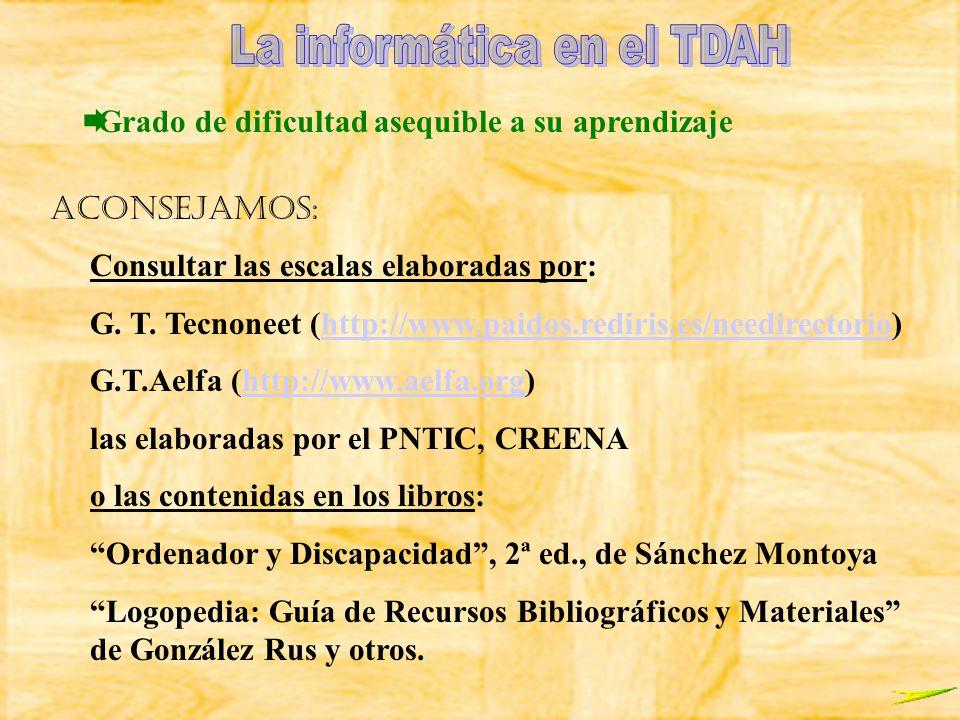 Grado de dificultad asequible a su aprendizaje Aconsejamos: Consultar las escalas elaboradas por: G. T. Tecnoneet (http://www.paidos.rediris.es/needir
