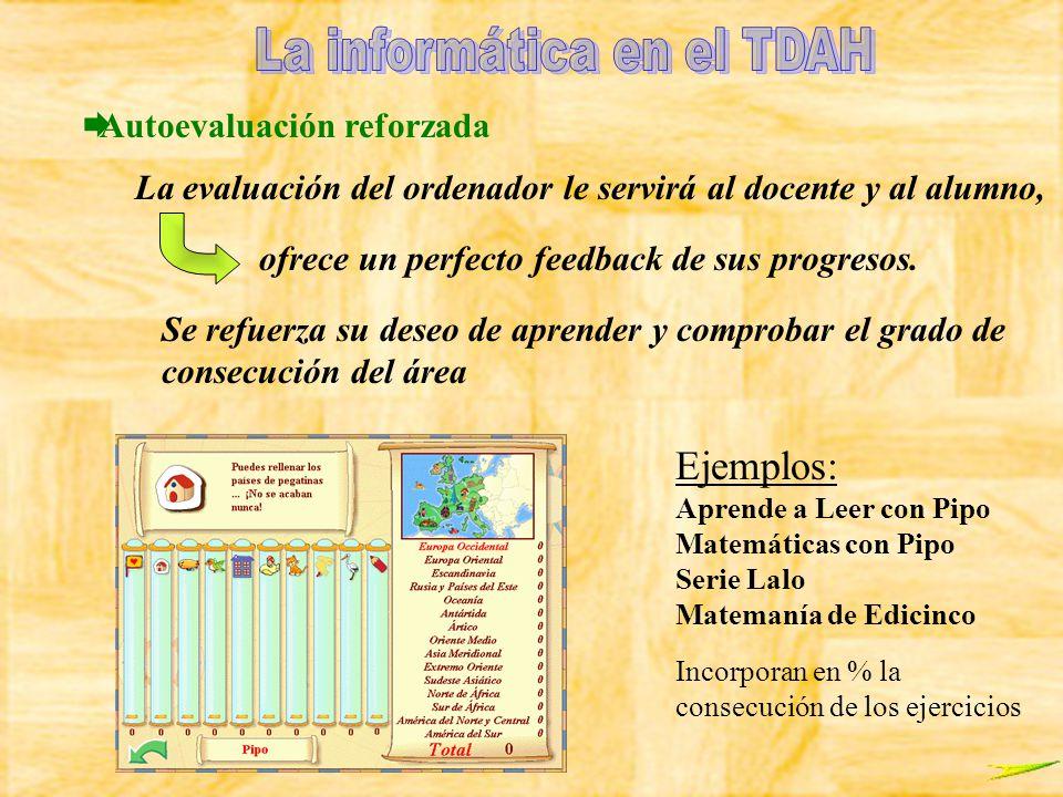 Autoevaluación reforzada La evaluación del ordenador le servirá al docente y al alumno, Se refuerza su deseo de aprender y comprobar el grado de conse