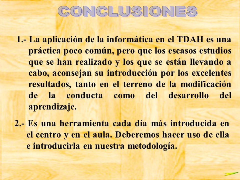 1.- La aplicación de la informática en el TDAH es una práctica poco común, pero que los escasos estudios que se han realizado y los que se están lleva