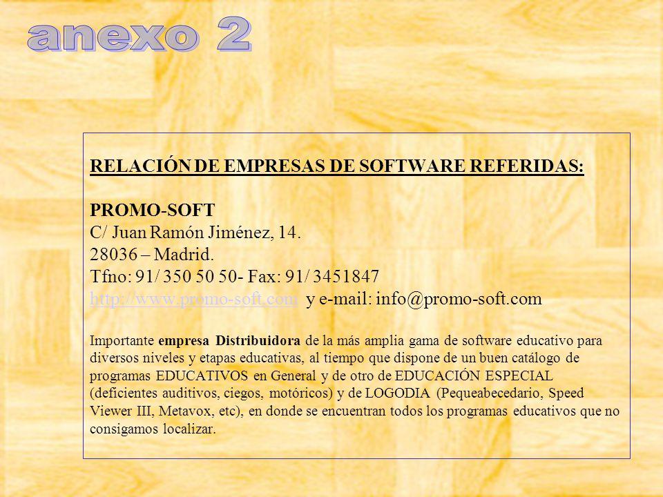 RELACIÓN DE EMPRESAS DE SOFTWARE REFERIDAS: PROMO-SOFT C/ Juan Ramón Jiménez, 14. 28036 – Madrid. Tfno: 91/ 350 50 50- Fax: 91/ 3451847 http://www.pro