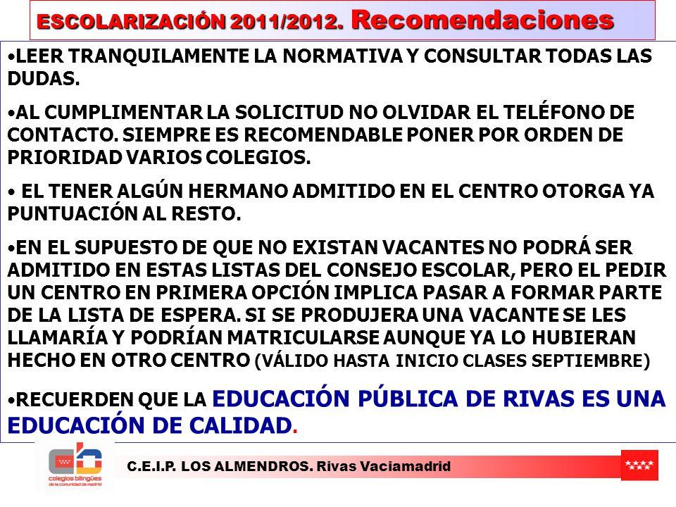 C.E.I.P. LOS ALMENDROS. Rivas Vaciamadrid ESCOLARIZACIÓN 2011/2012. Recomendaciones LEER TRANQUILAMENTE LA NORMATIVA Y CONSULTAR TODAS LAS DUDAS. AL C