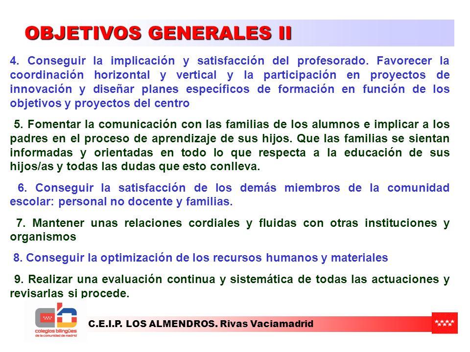 C.E.I.P. LOS ALMENDROS. Rivas Vaciamadrid OBJETIVOS GENERALES II 4. Conseguir la implicación y satisfacción del profesorado. Favorecer la coordinación
