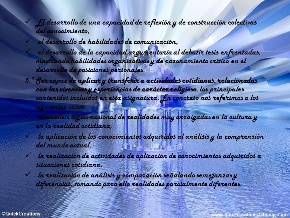 El desarrollo de una capacidad de reflexión y de construcción colectivas del conocimiento, el desarrollo de habilidades de comunicación, el desarrollo