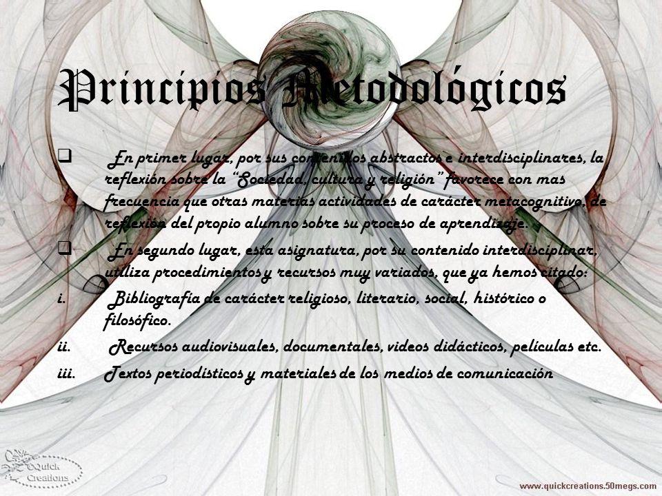 Principios Metodológicos En primer lugar, por sus contenidos abstractos e interdisciplinares, la reflexión sobre la Sociedad, cultura y religión favor