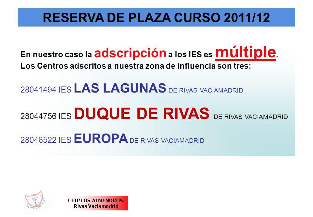 CEIP LOS ALMENDROS. Rivas Vaciamadrid RESERVA DE PLAZA CURSO 2011/12 En nuestro caso la adscripción a los IES es múltiple. Los Centros adscritos a nue