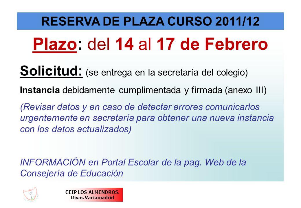 CEIP LOS ALMENDROS. Rivas Vaciamadrid RESERVA DE PLAZA CURSO 2011/12 Plazo: del 14 al 17 de Febrero Solicitud: (se entrega en la secretaría del colegi