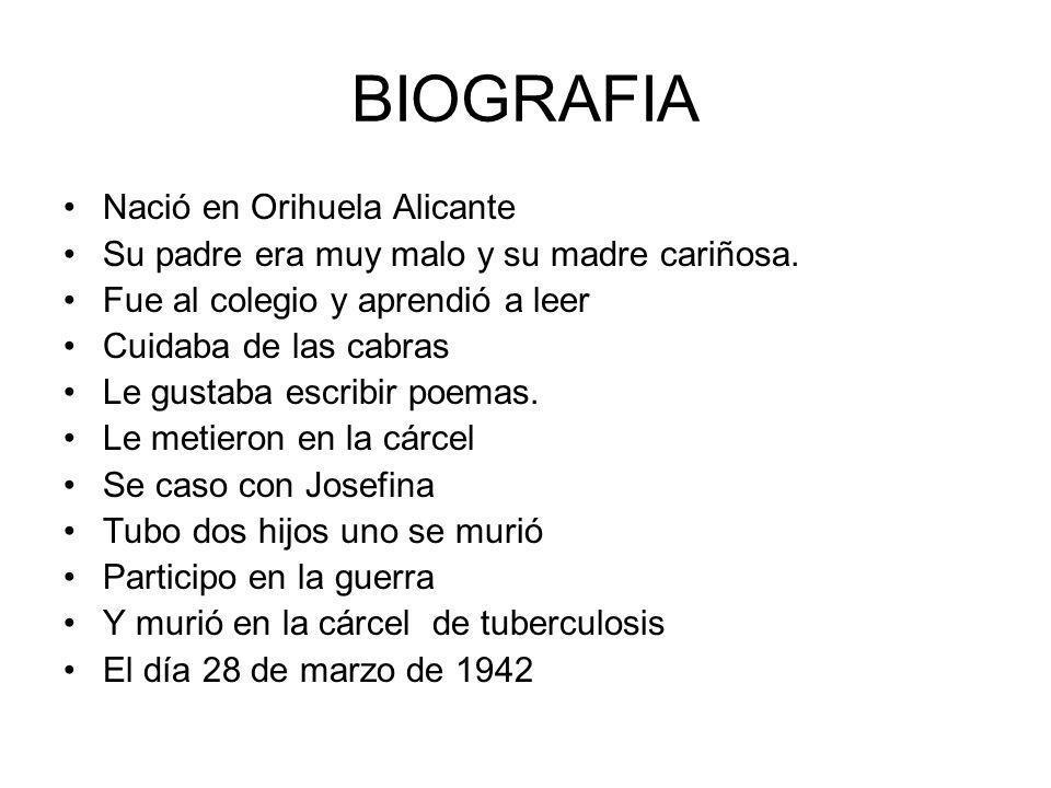 BIOGRAFIA Nació en Orihuela Alicante Su padre era muy malo y su madre cariñosa.